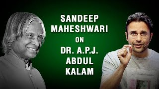 Sandeep Maheshwari on Dr. A.P.J. Abdul Kalam