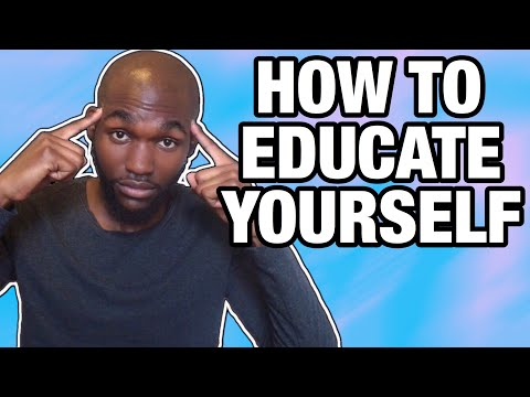 How To EDUCATE Yourself!