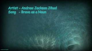andrew jackson jihad brave as a noun with lyrics
