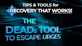 The DEADs Tool - TIPS & TOOLS for RECOVERY that WORKS!  EP 1