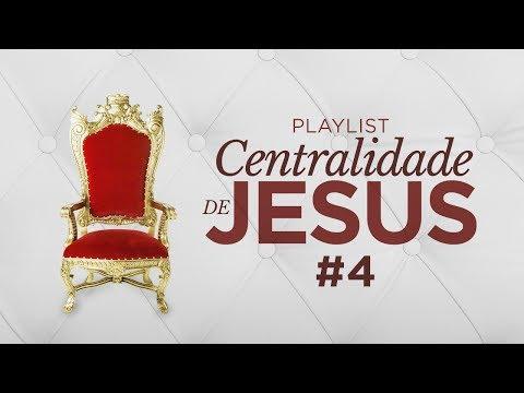 Playlist Centralidade de Jesus #4