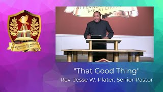 """""""THAT GOOD THING"""" - PASTOR JESSE W. PLATER (7.12.20)"""