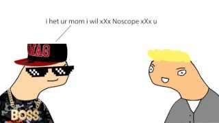 i hate ur mom i will xXx Noscope xXx u