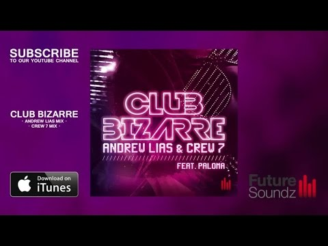 Andrew Lias & Crew 7 Ft. Paloma - Club Bizarre [MiniMix]