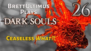 Dark Souls Prepare to Die Edition [BLIND] : Ceaseless Discharge - PART 26 - BrettUltimus