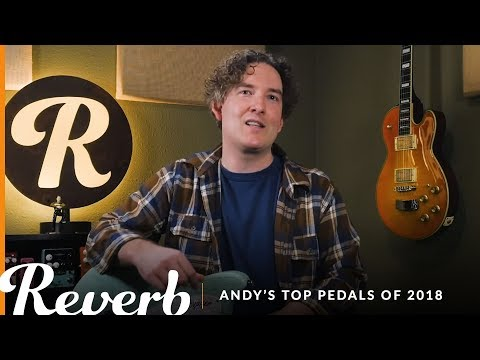 Andy's Top 5 Guitar Pedals of 2018 | Reverb Tone Report