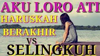 AKU LORO ATI - HARUSKAH BERAKHIR VS SELINGKUH