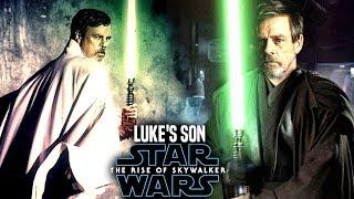 The Rise Of Skywalker Luke's Son! HUGE News Revealed (Star Wars Episode 9)