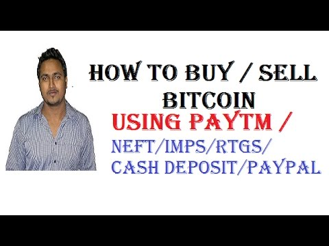 How to Buy & Sell Bitcoin using Paytm  /NEFT/RTGS/Paypal (Buy Bitcoin From Local Bitcoin Exchanger)