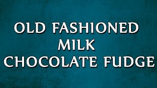 Old Fashioned Milk Chocolate Fudge  RECIPES  EASY TO LEARN