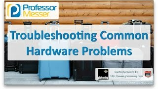 Troubleshooting Common Hardware Problems - CompTIA A+ 220-901 - 4.1