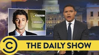 Democratic Lossoff In Georgia Special Election - The Daily Show | Comedy Central