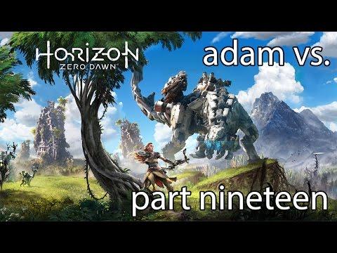 Adam vs. Horizon Zero Dawn (Part Nineteen)