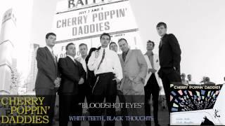 Cherry Poppin' Daddies - Bloodshot Eyes [Audio Only]
