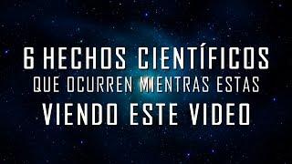 6 Hechos científicos que ocurren mientras estas viendo este video