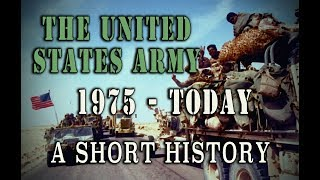 United States Army - 1975 to Today - A Short History since Vietnam