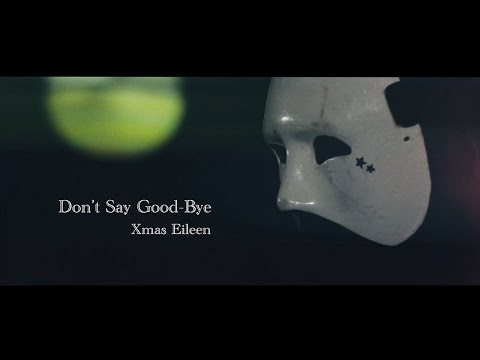 Xmas Eileen - Don't say good-bye | Official Music Video (1st mini Album「SORRY WHO AM I?」収録)