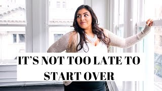 IT'S NOT TOO LATE TO START OVER
