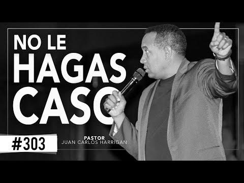 NO LE HAGAS CASO - Pastor Juan Carlos Harrigan -