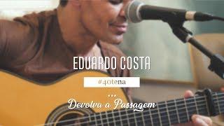 Eduardo Costa #Na40tena | DEVOLVA A PASSAGEM