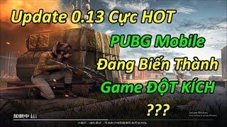 """Update 0.13 Cực HOT. PUBG Mobile Đang Biến Thành Game """"Đột Kích"""" ???"""