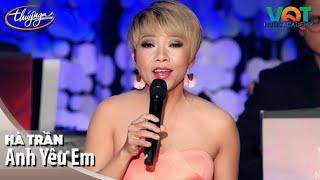 Hà Trần - Anh Yêu Em | Đêm Nhạc Vũ Quang Trung