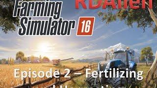 Farming Simulator 16 E2 - Fertilizing and Harvesting