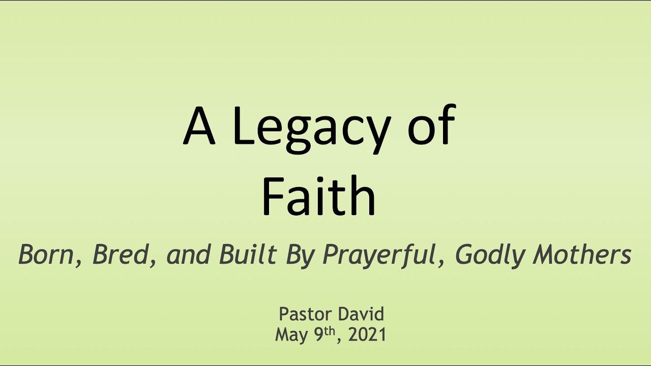 A Legacy of Faith — May 9th, 2021
