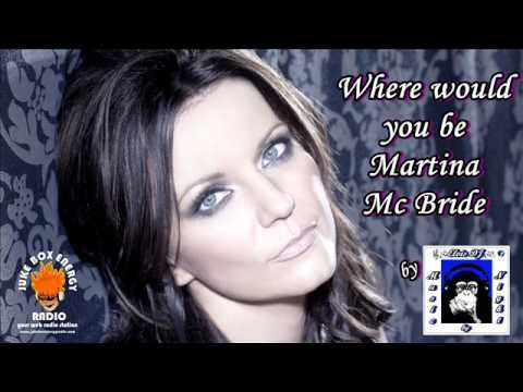 WHERE WOULD YOU BE - MARTINA McBRIDE