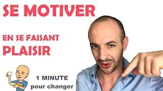 COMMENT SE MOTIVER (et se faire Plaisir) EN 1 MINUTE