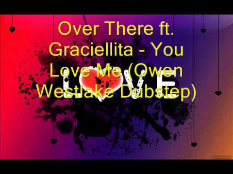 Over There Ft. Graciellita - You Love Me (Owen Westlake Dubstep Remix)