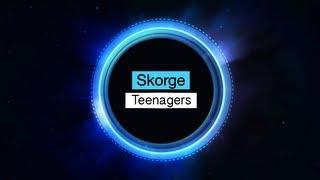 Skorge - Teenagers (Original Mix)