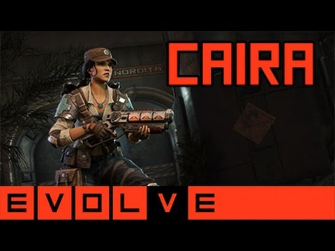 Evolve - Caira Gameplay and Strategy