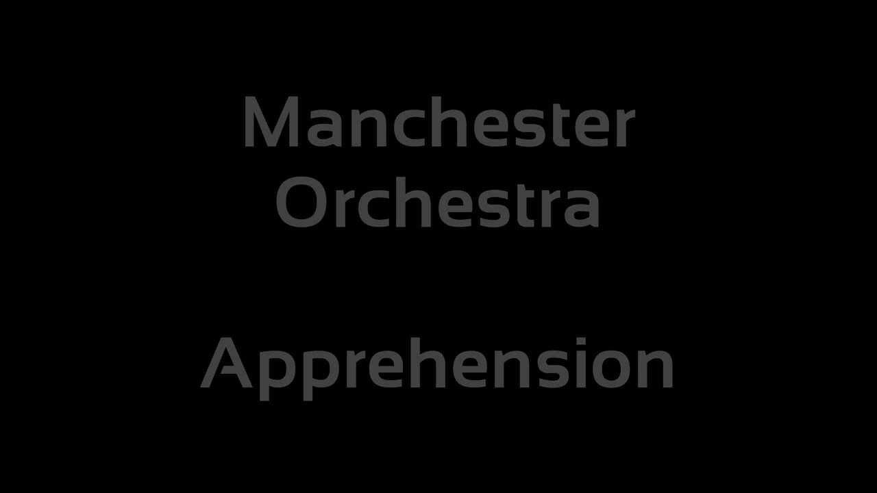 Manchester Orchestra - Apprehension (Lyrics) - YouTube