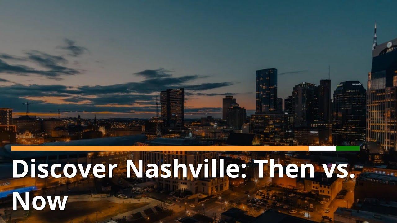 Discover Nashville: Then vs  Now