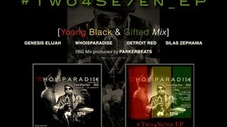 WhoIsParadise - Two4Se7en (Young Black & Gifted Mix) ft. Genesis Elijah, Detroit Red, Silas Zephania