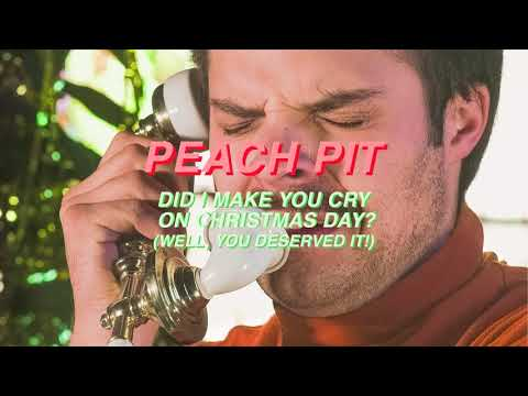 Peach Pit - Did I Make You Cry On Christmas Day? (Well, You Deserve It!)