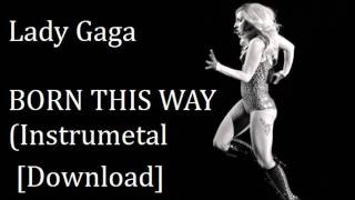 Lady Gaga - Born This Way (Official Instrumental) + [Download] + Lyrics
