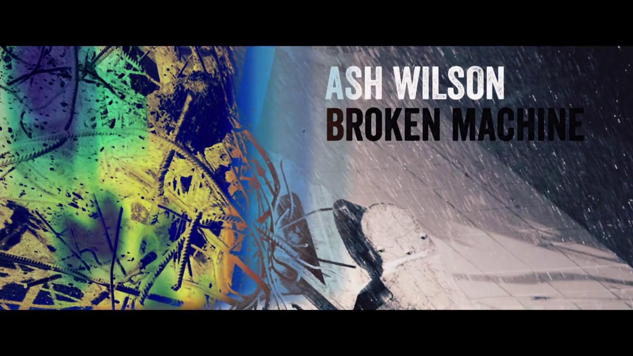 Ash Wilson - Broken Machine [Official Video]