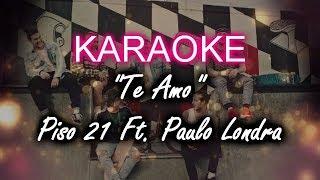 Karaoke Te Amo PISO 21 FT, PAULO LONDRA.mp3