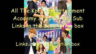 All the Kpop (Entertainment Academy 3) EP 34 Eng Subs