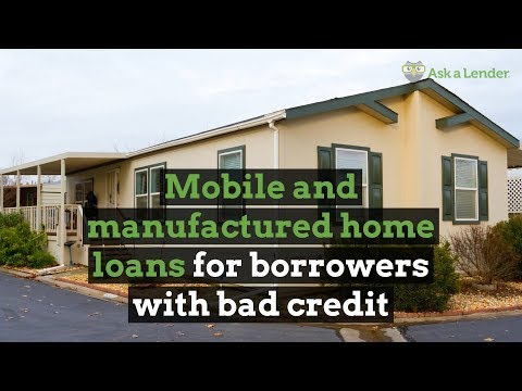 Mobile and manufactured home loans: Options for borrowers with bad credit