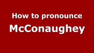 how to pronounce mcconaughey american english us pronouncenames com