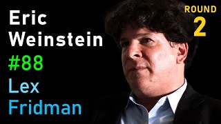 Eric Weinstein: Geometric Unity and the Call for New Ideas & Institutions | Lex Fridman Podcast #88