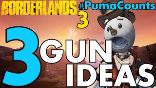 DEM GUNZ DOE! - 3 Ideas for Guns and Weapons in Borderlands 3 #PumaCounts