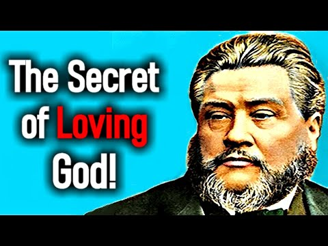 The Secret of Loving God! - Charles Spurgeon Sermon