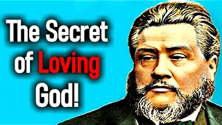 The Secret of Loving God! - Charles Spurgeon Sermons