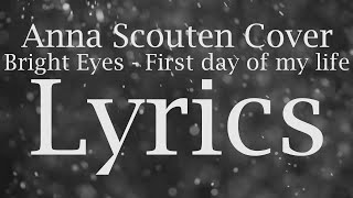 Bright Eyes - First day of my life (Anna Scouten Cover) Lyrics
