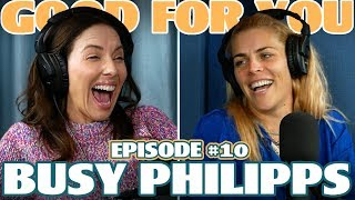 Ep #10: BUSY PHILIPPS | Good For You Podcast with Whitney Cummings