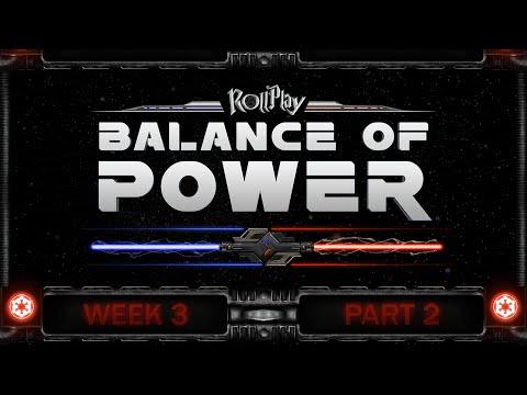 RollPlay Balance of Power - Week 3, Part 2 (Dark Side 2)
